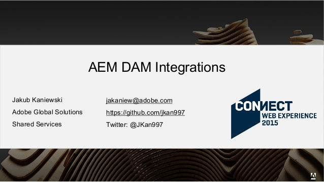 Jakub Kaniewski Adobe Global Solutions Shared Services jakaniew@adobe.com https://github.com/jkan997 Twitter: @JKan997 AEM...