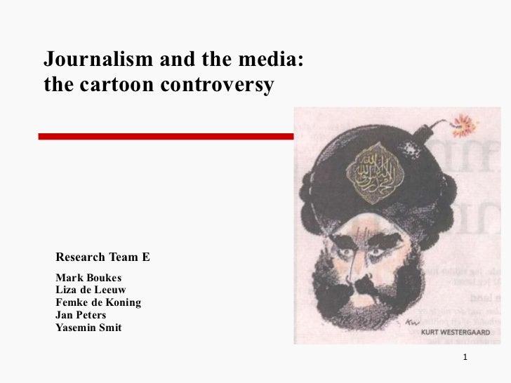Journalism and the media: the cartoon  controversy  Research Team E Mark Boukes Liza de Leeuw Femke de Koning Jan Peters Y...
