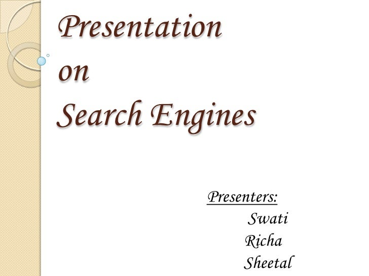 Presentationon Search Engines<br />Presenters:<br />Swati<br />Richa<br />Sheetal<br />