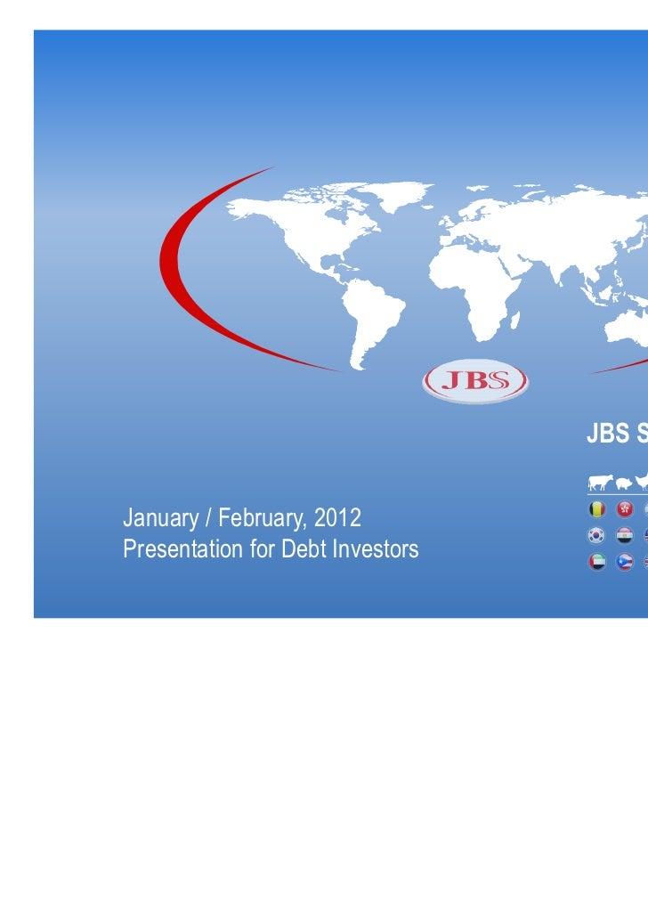 JBS S.A.January / February, 2012Presentation for Debt Investors