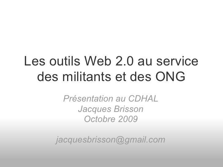 Les outils Web 2.0 au service   des militants et des ONG       Présentation au CDHAL          Jacques Brisson           Oc...