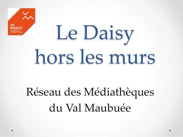 Le Daisy hors les murs Réseau des Médiathèques du Val Maubuée