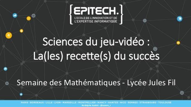 Sciences du jeu-vidéo : La(les) recette(s) du succès Semaine des Mathématiques - Lycée Jules Fil Rodolphe Asséré - @assere...