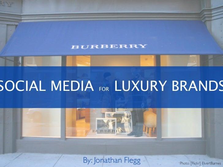 SOCIAL MEDIA   FOR   LUXURY BRANDS          By: Jonathan Flegg   Photo: [Flickr] ElvertBarnes