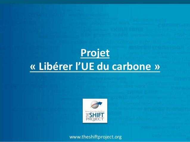 www.theshiftproject.org Projet « Libérer l'UE du carbone »