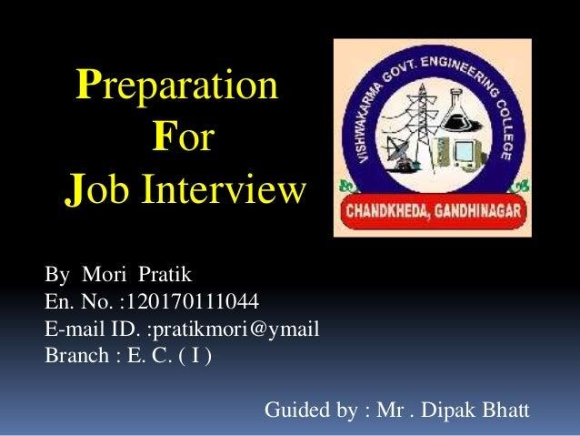 Preparation       For  Job InterviewBy Mori PratikEn. No. :120170111044E-mail ID. :pratikmori@ymailBranch : E. C. ( I )   ...