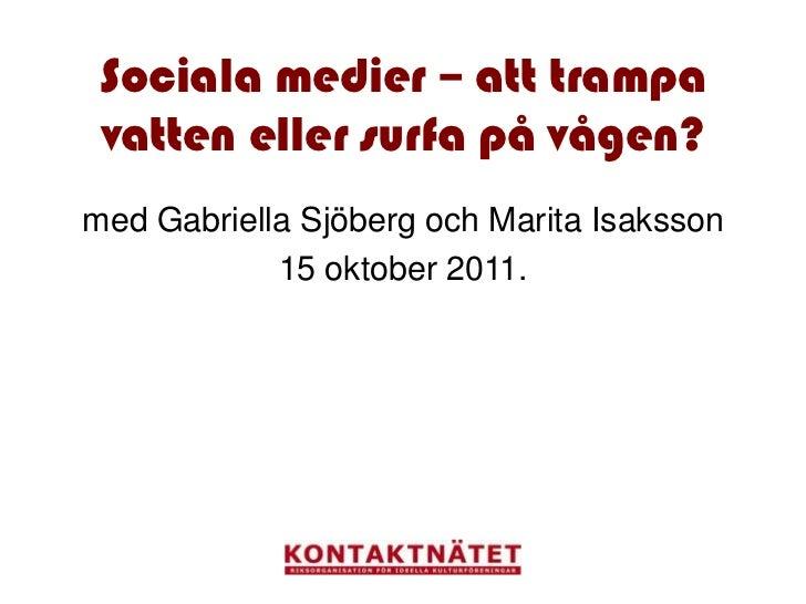 Sociala medier – att trampa vatten eller surfa på vågen?med Gabriella Sjöberg och Marita Isaksson            15 oktober 20...