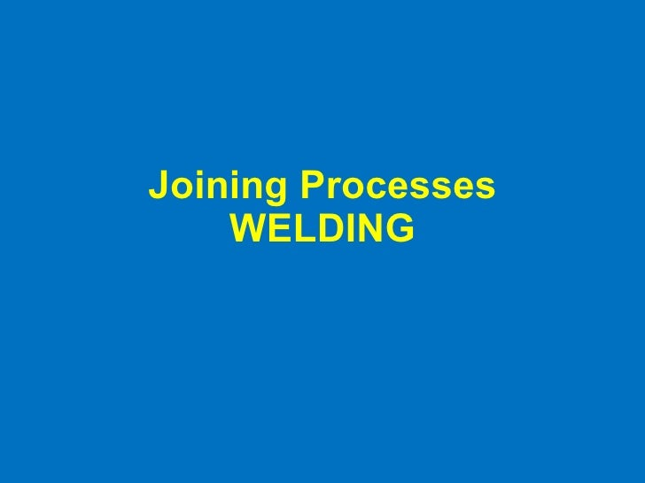 Joining Processes WELDING