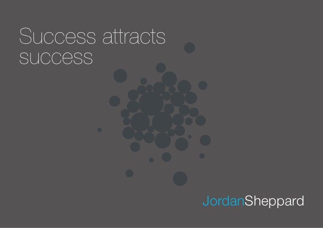 Success attracts success                        JordanSheppard