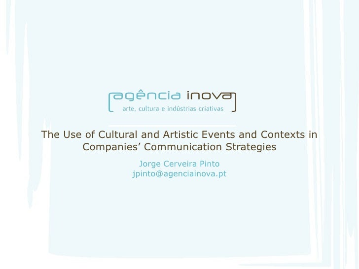 The Use of Cultural and Artistic Events and Contexts in Companies' Communication Strategies Jorge Cerveira Pinto [email_ad...