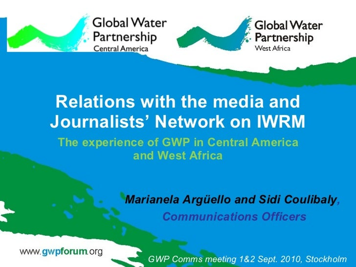 Relations with the media and Journalists' Network on IWRM The experience of GWP in Central America and West Africa Mariane...