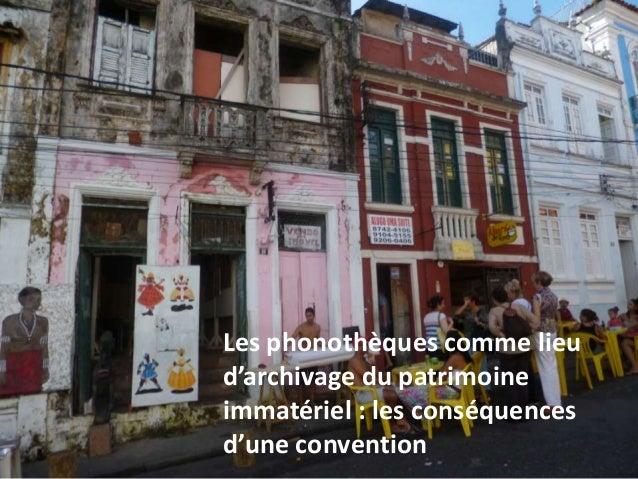Les phonothèques comme lieud'archivage du patrimoineimmatériel : les conséquencesd'une convention