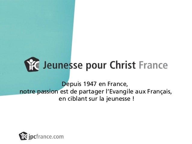 Depuis 1947 en France, notre passion est de partager l'Evangile aux Français, en ciblant sur la jeunesse !
