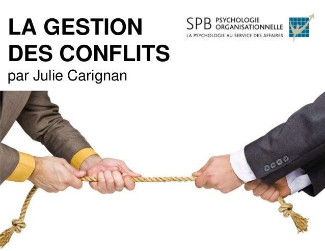LA GESTIONDES CONFLITSpar Julie Carignan