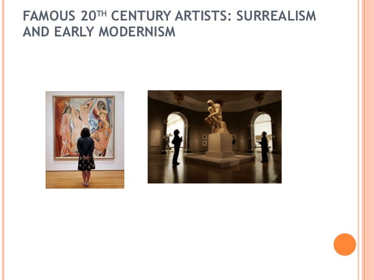 FAMOUS 20 TH  CENTURY ARTISTS:  SURREALISM AND EARLY MODERNISM