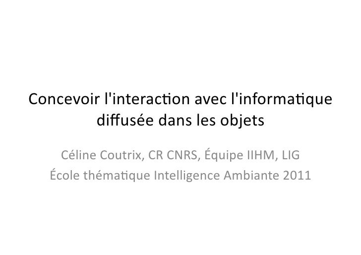 Concevoir linterac.on avec linforma.que          diffusée dans les objets      Céline Coutrix, CR C...