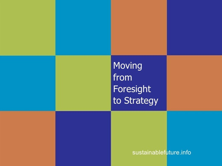 Moving  from  Foresight  to Strategy sustainablefuture.info