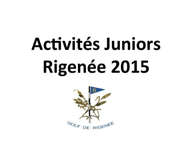 Ac#vités  Juniors   Rigenée  2015