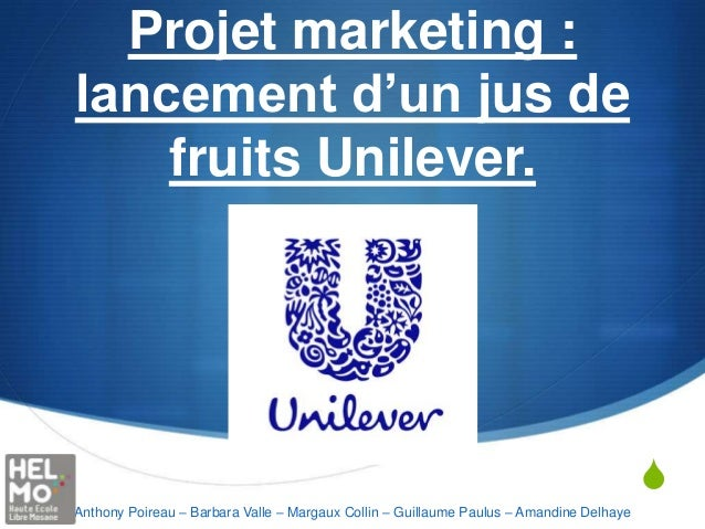 SProjet marketing :lancement d'un jus defruits Unilever.Anthony Poireau – Barbara Valle – Margaux Collin – Guillaume Paulu...