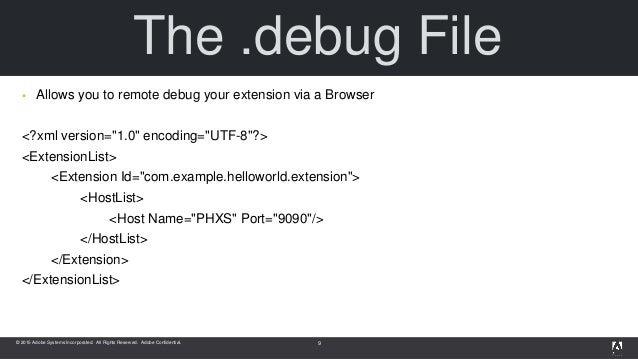 © 2015 Adobe Systems Incorporated. All Rights Reserved. Adobe Confidential. The .debug File  Allows you to remote debug y...