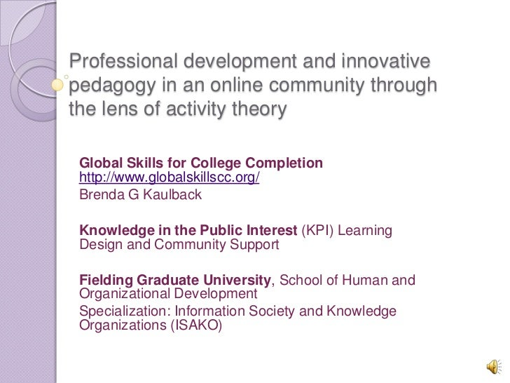 Professional development and innovativepedagogy in an online community throughthe lens of activity theory Global Skills fo...