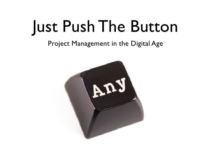 Just Push The Button  Project Management in the Digital Age