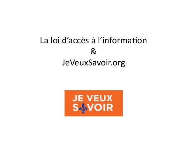 La  loi  d'accès  à  l'informa1on     &   JeVeuxSavoir.org
