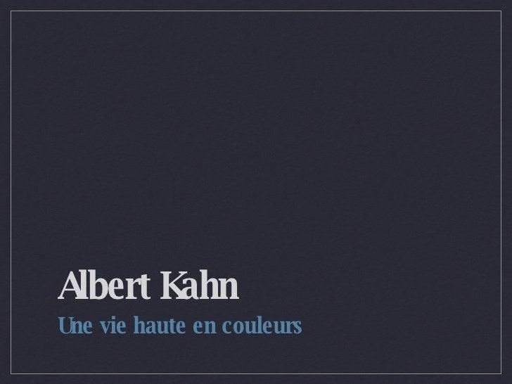 Albert Kahn <ul><li>Une vie haute en couleurs </li></ul>