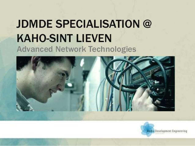 JDMDE SPECIALISATION @ KAHO-SINT LIEVEN Advanced Network Technologies