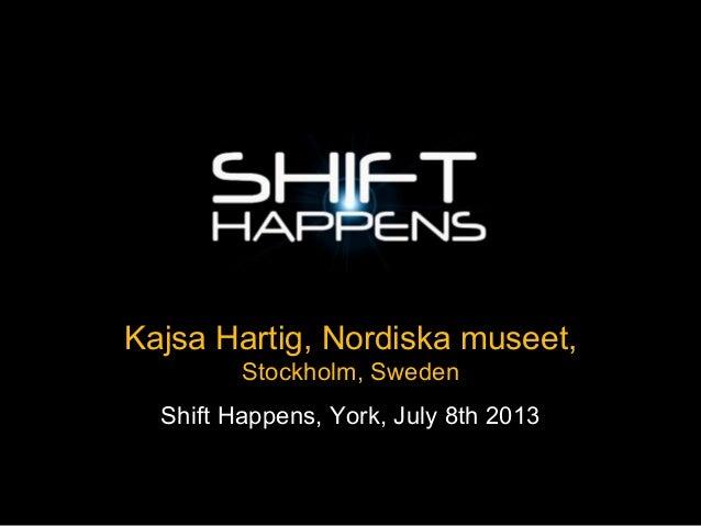 Kajsa Hartig, Nordiska museet, Stockholm, Sweden Shift Happens, York, July 8th 2013