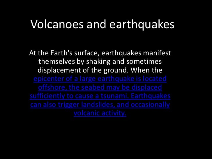 Volcanoes and earthquakesAt the Earths surface, earthquakes manifest   themselves by shaking and sometimes   displacement ...