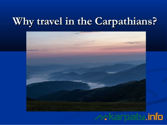 WhyWhy ttravel in the Carpathians?ravel in the Carpathians?