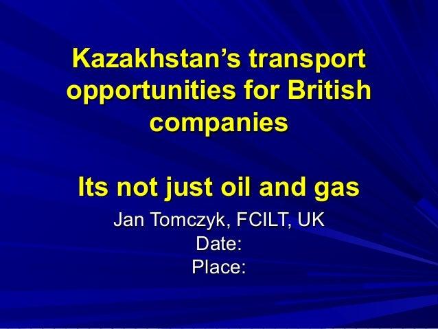 Kazakhstan's transportKazakhstan's transportopportunities for Britishopportunities for BritishcompaniescompaniesIts not ju...