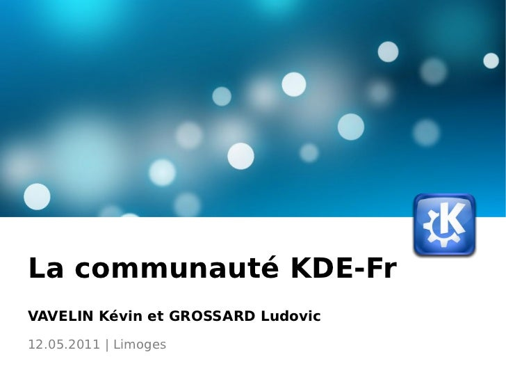 La communauté KDE-Fr VAVELIN Kévin et GROSSARD Ludovic 12.05.2011 | Limoges