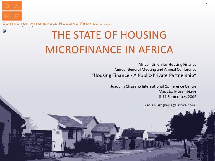 THE STATE OF HOUSING MICROFINANCE IN AFRICA African Union for Housing Finance Annual General Meeting and Annual Conference...