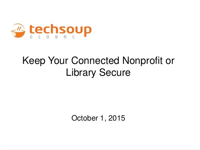 Keep Your Connected Nonprofit or Library Secure October 1, 2015
