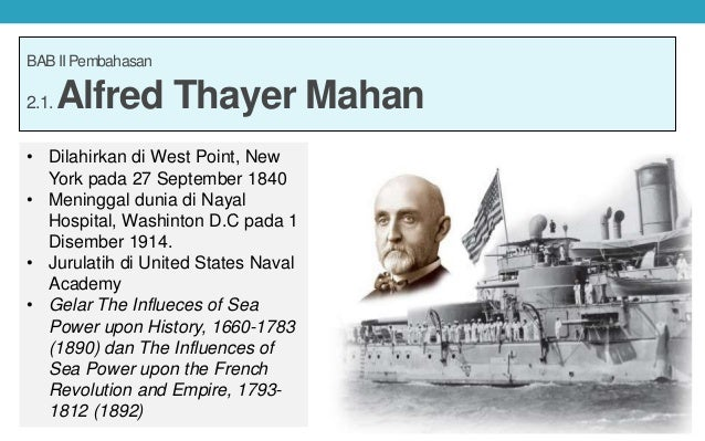 alfred thayer mahan Best answer: rear admiral alfred thayer mahan was a united states navy officer, naval strategist, and educator, widely considered the foremost theorist of.
