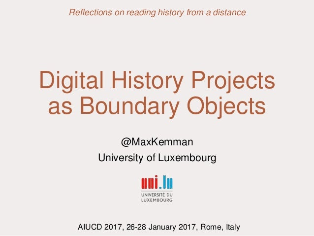 Digital History Projects as Boundary Objects @MaxKemman University of Luxembourg Reflections on reading history from a dis...