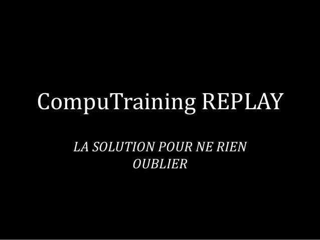CompuTraining REPLAY  LA SOLUTION POUR NE RIEN  OUBLIER