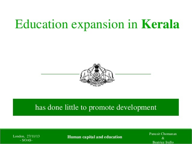 Education expansion in Kerala has done little to promote development London, 27/11/13 - SOAS- Panusit Chomanan & Beatrice ...