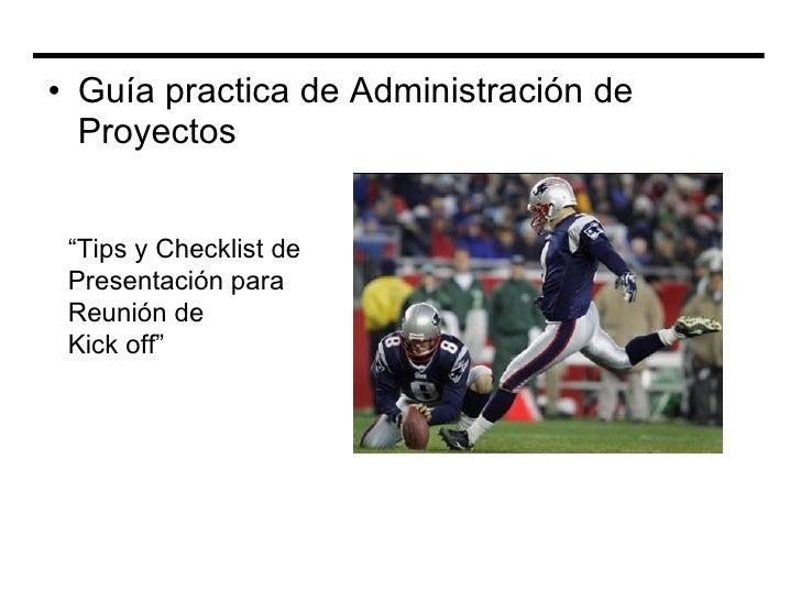 """<ul><li>Guía practica de Administración de Proyectos </li></ul>"""" Tips y Checklist de  Presentación para  Reunión de Kick o..."""