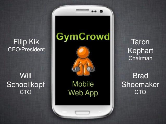 Filip Kik  Taron Kephart  CEO/President  Chairman  Will Schoellkopf CTO  Mobile Web App  Brad Shoemaker CTO