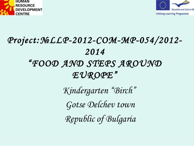 """Project:№LLP-2012-COM-MP-054/2012-                2014     """"FOOD AND STEPS AROUND             EUROPE""""          Kindergarte..."""