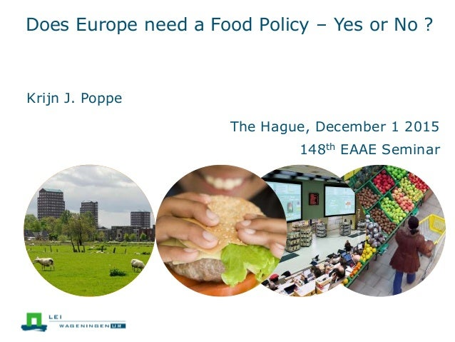 Does Europe need a Food Policy – Yes or No ? The Hague, December 1 2015 148th EAAE Seminar Krijn J. Poppe