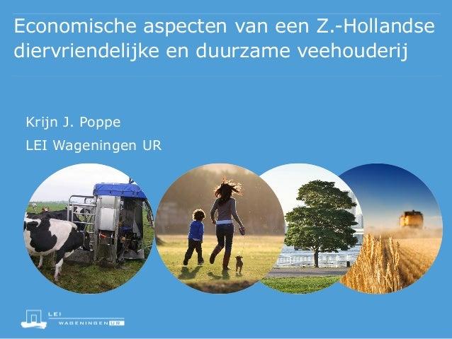 Economische aspecten van een Z.-Hollandse diervriendelijke en duurzame veehouderij  Krijn J. Poppe LEI Wageningen UR