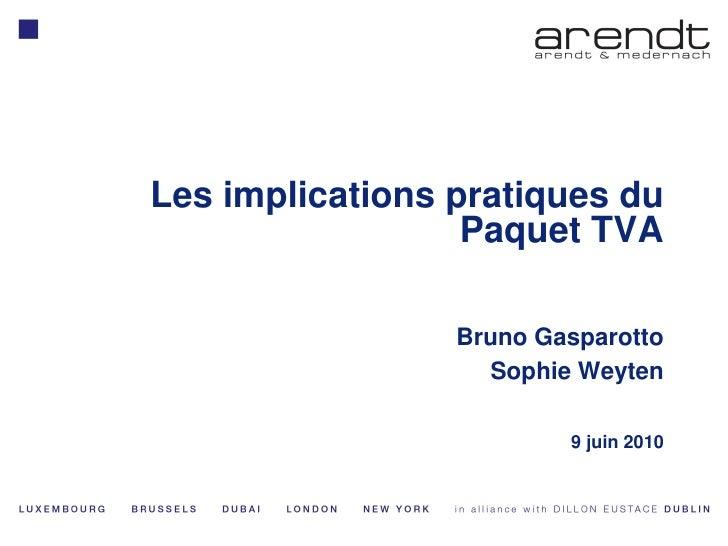 Les implications pratiques du                   Paquet TVA                   Bruno Gasparotto                    Sophie We...