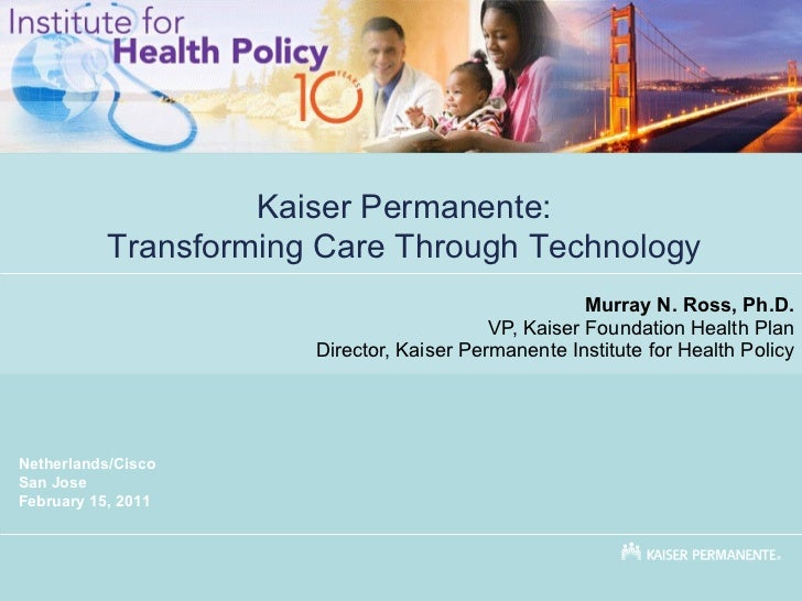 Murray N. Ross, Ph.D. VP, Kaiser Foundation Health Plan Director, Kaiser Permanente Institute for Health Policy Kaiser Per...