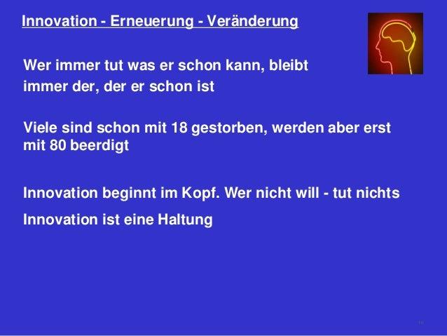 Innovation - Erneuerung - Veränderung Wer immer tut was er schon kann, bleibt immer der, der er schon ist Viele sind schon...