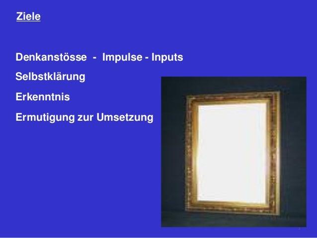 Ziele Denkanstösse - Impulse - Inputs Selbstklärung Erkenntnis Ermutigung zur Umsetzung 2
