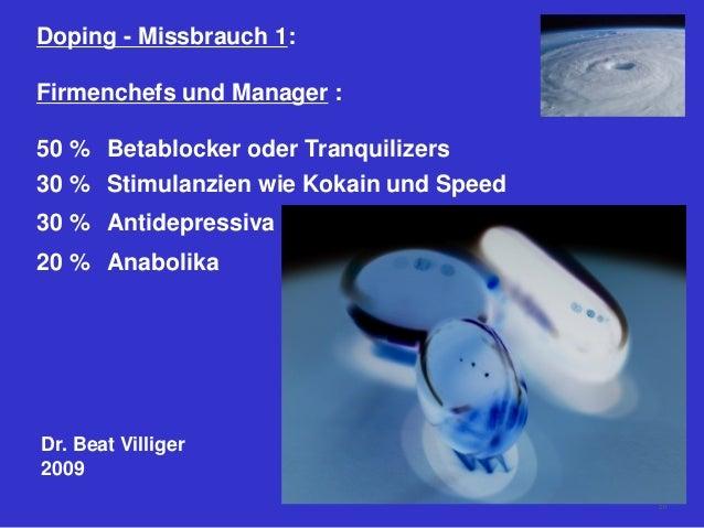 Doping - Missbrauch 1: Firmenchefs und Manager : 50 % Betablocker oder Tranquilizers 30 % Stimulanzien wie Kokain und Spee...